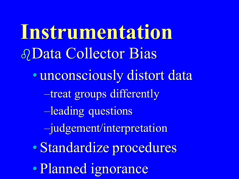 Instrumentation b Data Collector Characteristics characteristics of researcher affects datacharacteristics of researcher affects data –gender –age –et