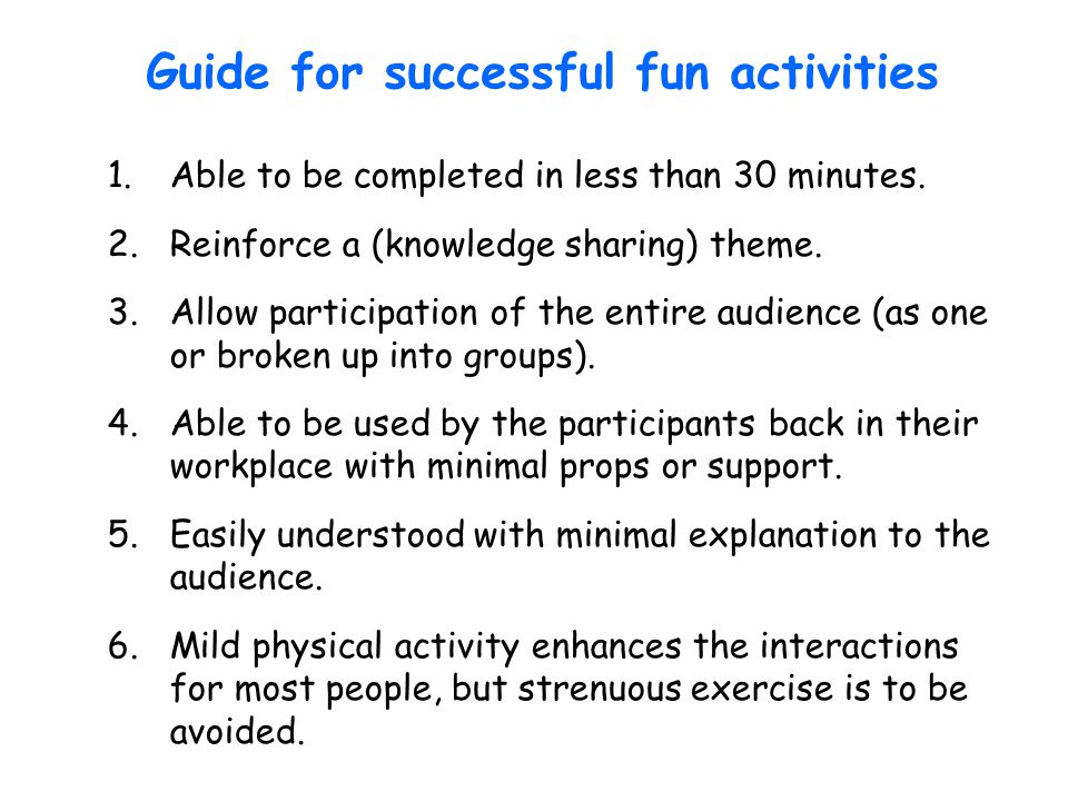 Guide for successful fun activities 1.Able to be completed in less than 30 minutes.
