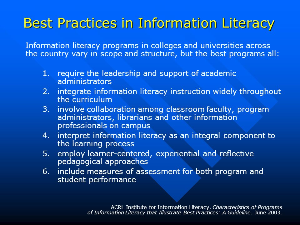 Best Practices in Information Literacy Information literacy programs in colleges and universities across the country vary in scope and structure, but the best programs all: 1.