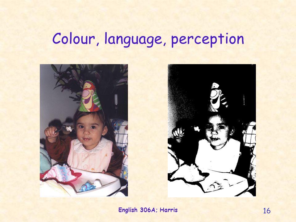 English 306A; Harris 16 Colour, language, perception