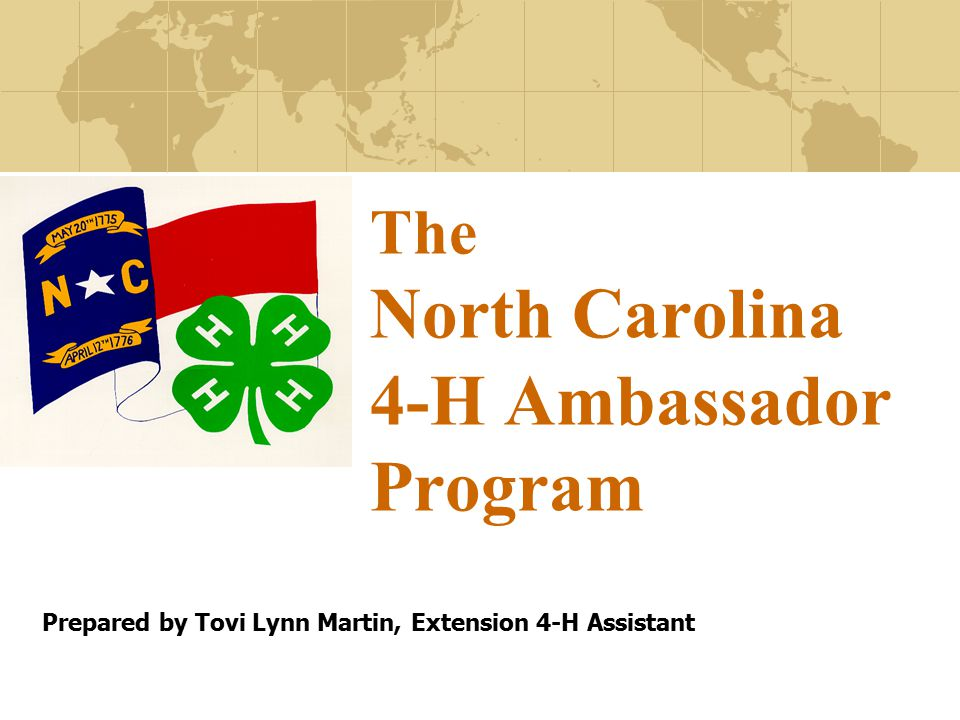 The North Carolina 4-H Ambassador Program Prepared by Tovi Lynn Martin, Extension 4-H Assistant