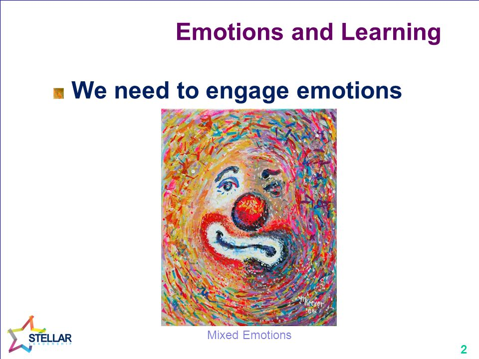 2 Emotions and Learning We need to engage emotions Mixed Emotions
