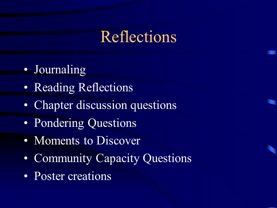 Reflections Journaling Reading Reflections Chapter discussion questions Pondering Questions Moments to Discover Community Capacity Questions Poster creations