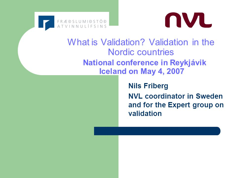 Disposition Introduction What is validation and some general facts and terminology concerning validation and adult learning Nordic comparative study European outlook