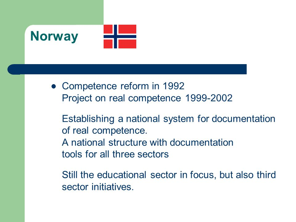 Norway Competence reform in 1992 Project on real competence 1999-2002 Establishing a national system for documentation of real competence.