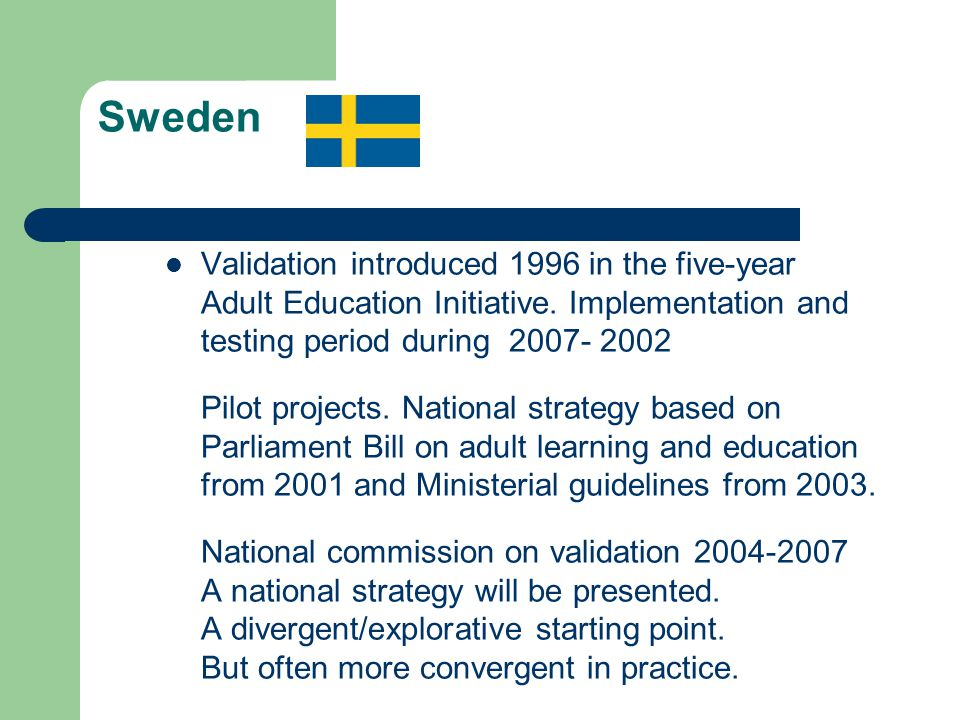 Sweden Validation introduced 1996 in the five-year Adult Education Initiative.