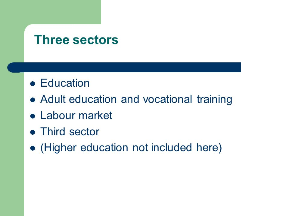 Three sectors Education Adult education and vocational training Labour market Third sector (Higher education not included here)