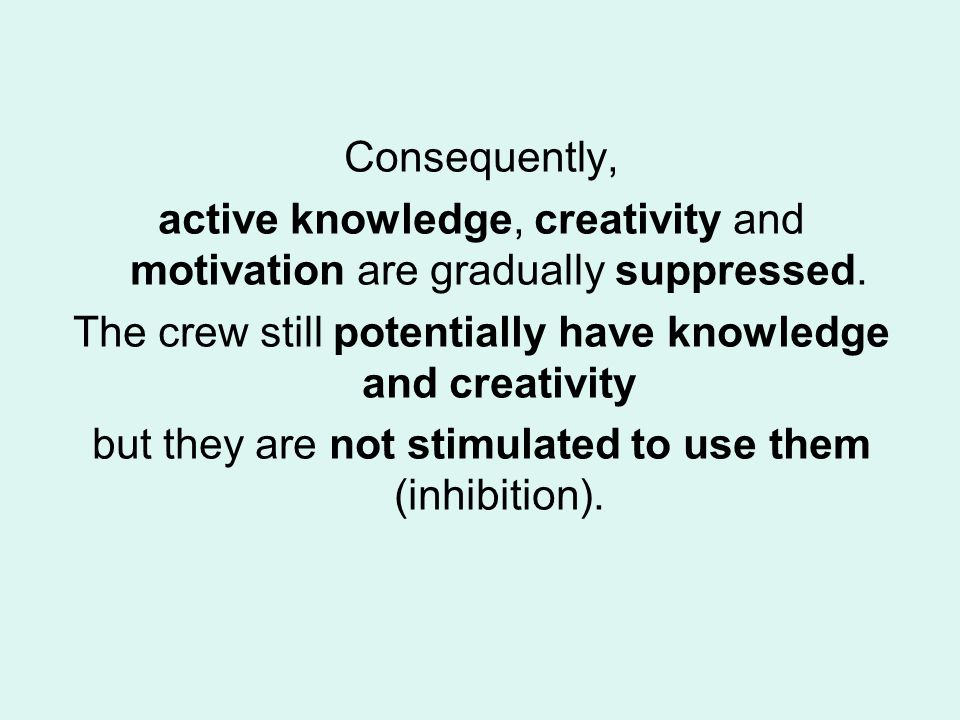 Consequently, active knowledge, creativity and motivation are gradually suppressed.