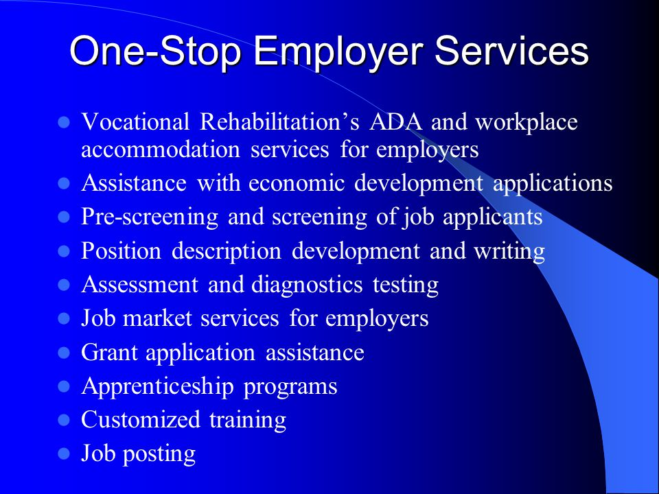 One-Stop Employer Services Vocational Rehabilitation's ADA and workplace accommodation services for employers Assistance with economic development app