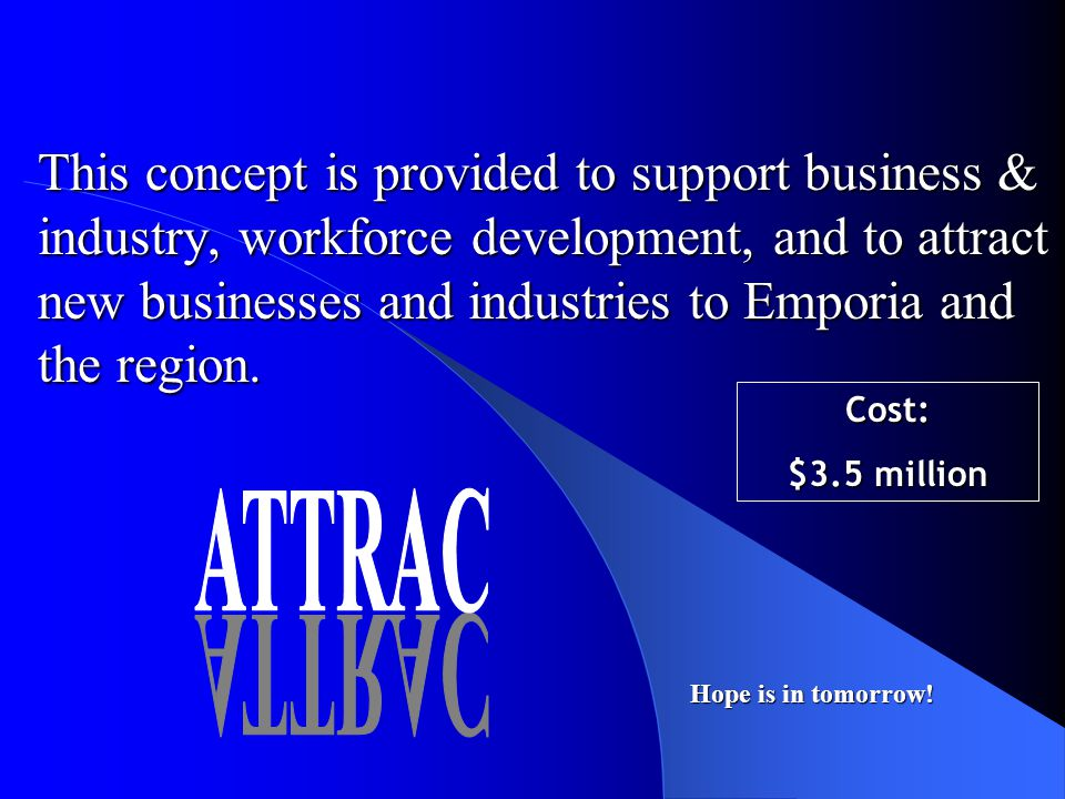 This concept is provided to support business & industry, workforce development, and to attract new businesses and industries to Emporia and the region