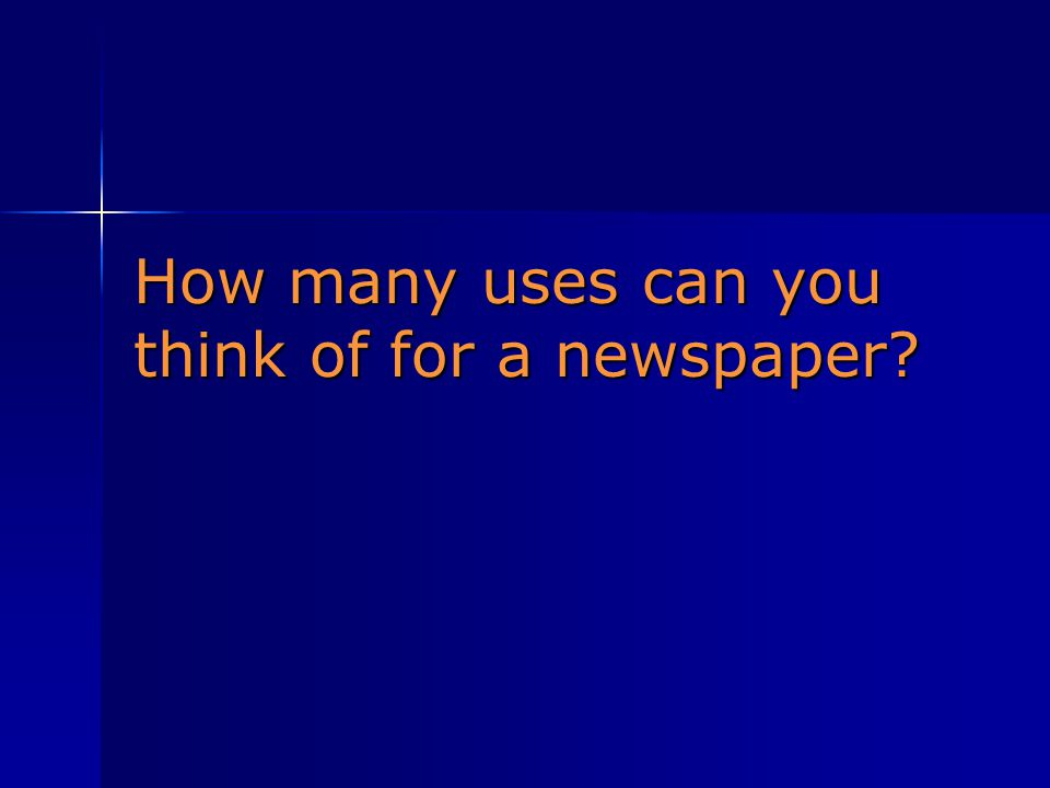 How many uses can you think of for a newspaper
