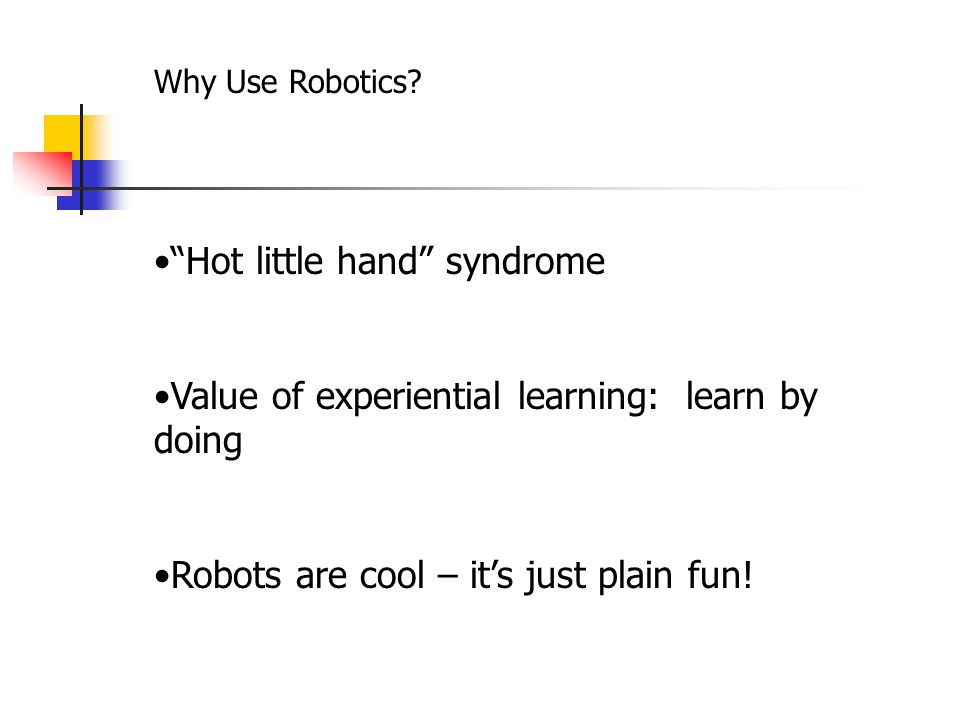 Why Use Robotics to Teach Computer Science? Lego Mindstorms® Ada/Mindstorms 2.0 Why Ada? What Concepts Can Be Taught? How to Get Ada/Mindstorms 2.0 (i