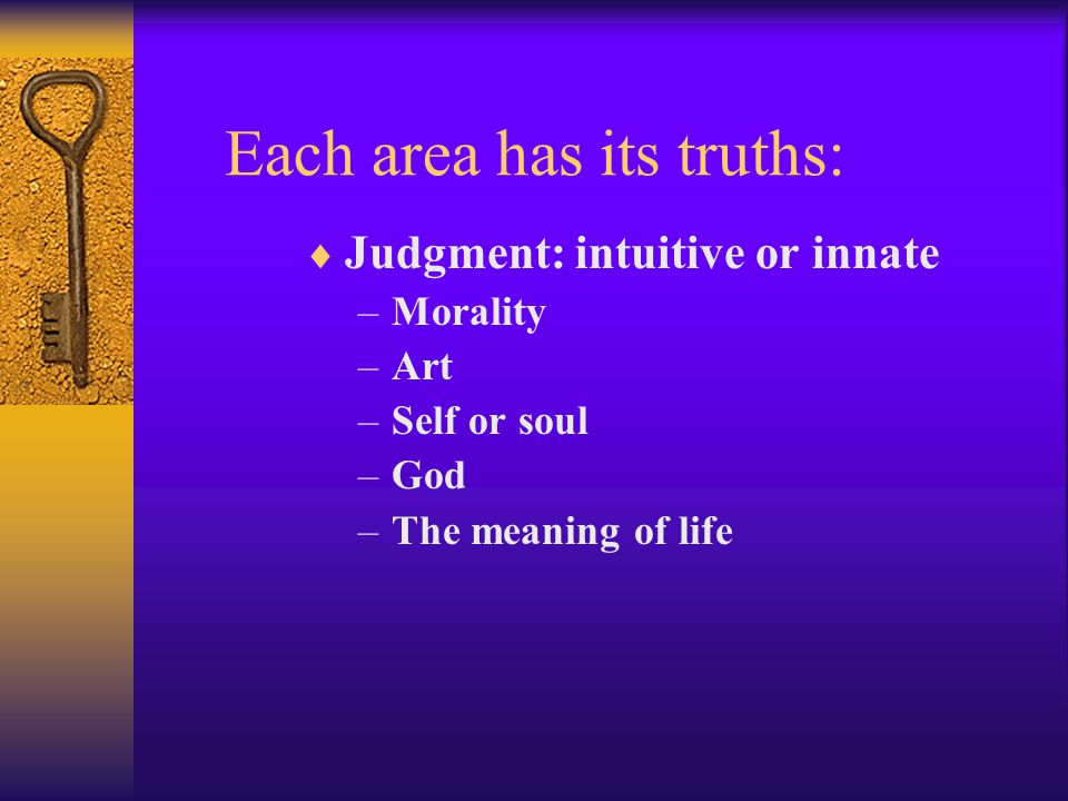  Judgment: intuitive or innate –Morality –Art –Self or soul –God –The meaning of life
