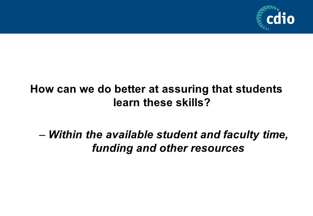 How can we do better at assuring that students learn these skills.
