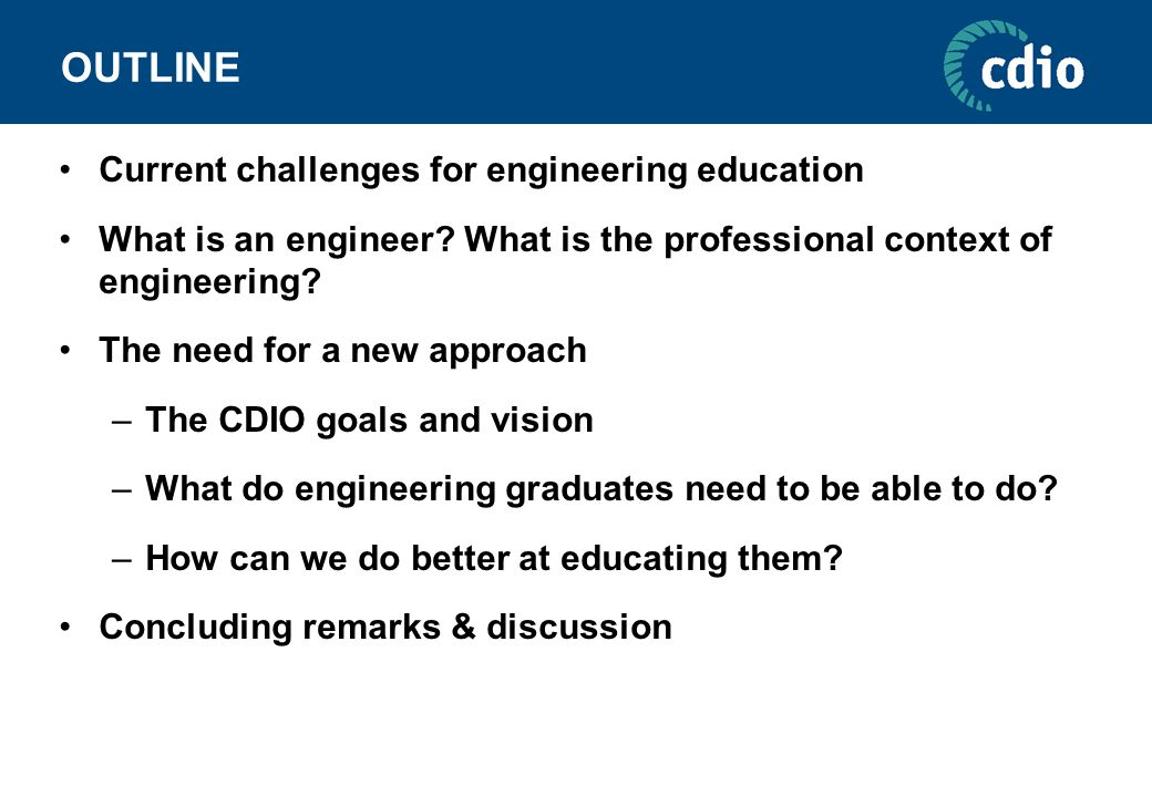 OUTLINE Current challenges for engineering education What is an engineer.