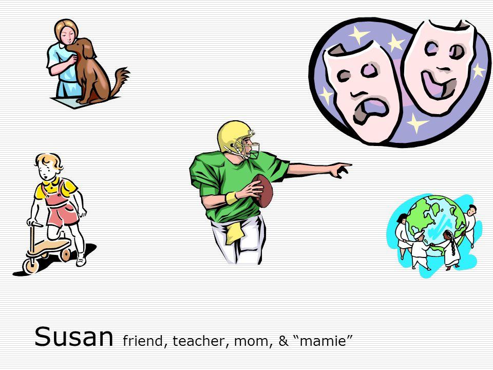 Susan friend, teacher, mom, & mamie