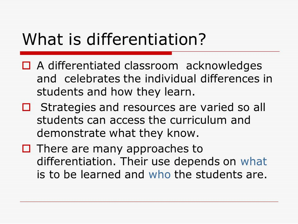 What is differentiation?  A differentiated classroom acknowledges and celebrates the individual differences in students and how they learn.  Strateg