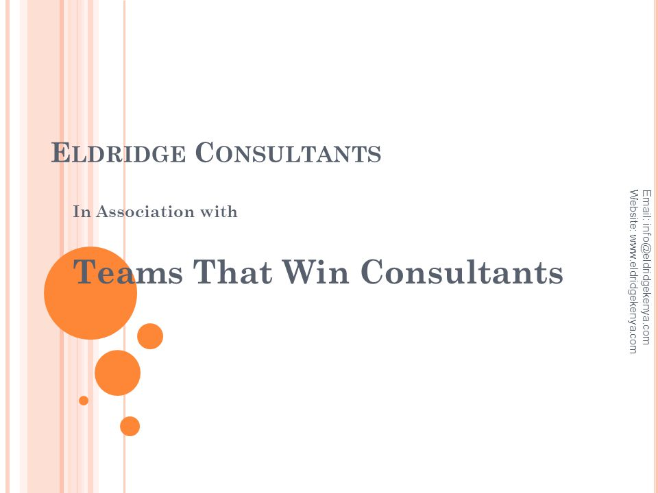 E LDRIDGE C ONSULTANTS In Association with Teams That Win Consultants Email: info@eldridgekenya.com Website: www.eldridgekenya.com