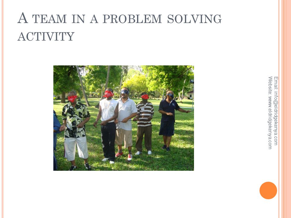 A TEAM IN A PROBLEM SOLVING ACTIVITY Email: info@eldridgekenya.com Website: www.eldridgekenya.com