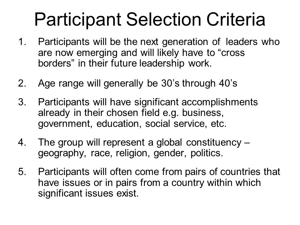 Participant Selection Criteria 1.Participants will be the next generation of leaders who are now emerging and will likely have to cross borders in their future leadership work.