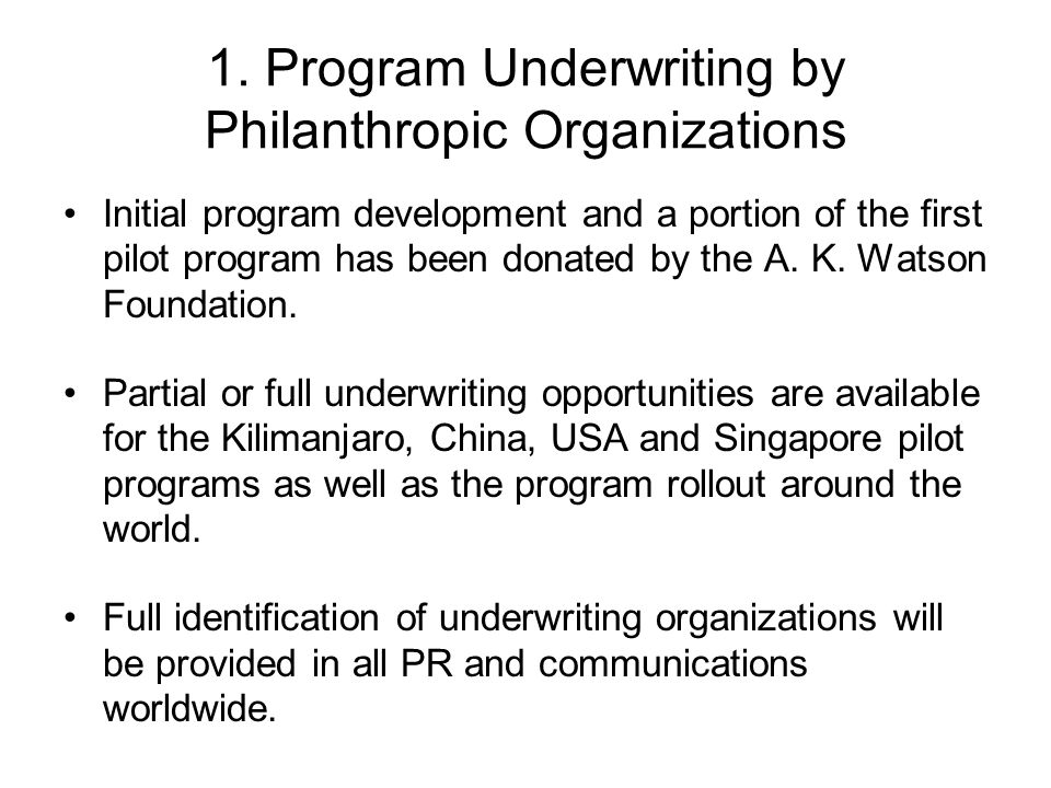 1. Program Underwriting by Philanthropic Organizations Initial program development and a portion of the first pilot program has been donated by the A.