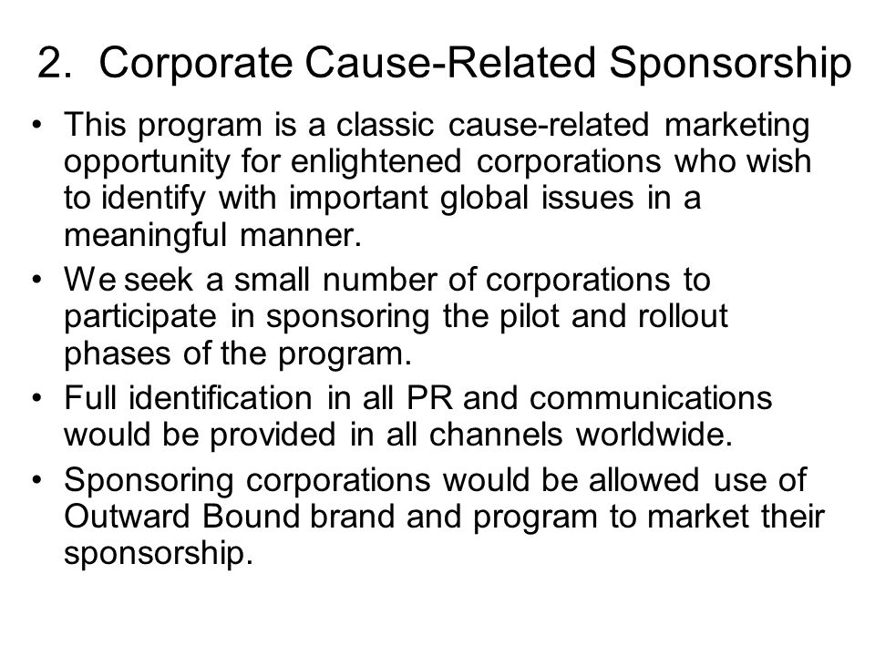 2. Corporate Cause-Related Sponsorship This program is a classic cause-related marketing opportunity for enlightened corporations who wish to identify