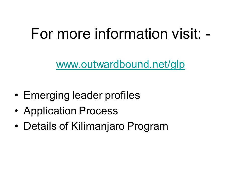 For more information visit: - www.outwardbound.net/glp Emerging leader profiles Application Process Details of Kilimanjaro Program