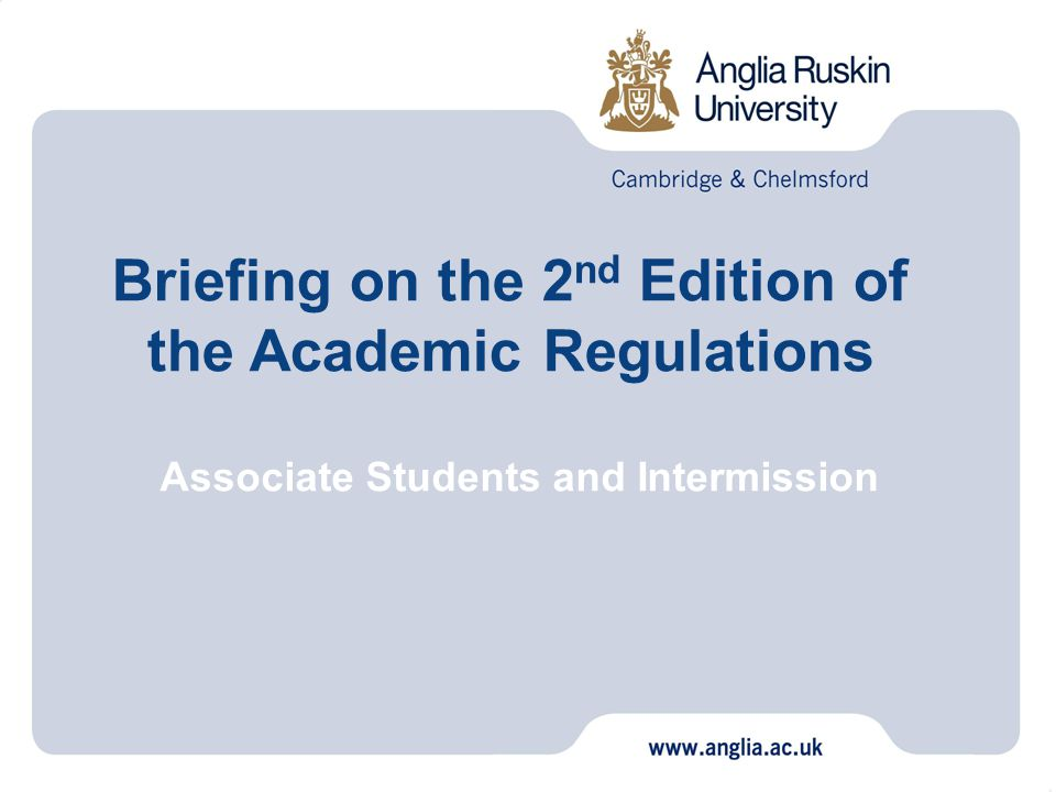(Regulation 2.16) Associate Student status has been reinstated for students enrolling for one or more taught modules totalling up to and including 60 credits reinstatement anticipates employer engagement/higher skills @work initiative (ie provision of tailor-made CPD training, not necessarily leading to an award) Associate Students