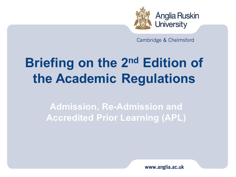 Admission, Re-Admission and Accredited Prior Learning (APL) Briefing on the 2 nd Edition of the Academic Regulations