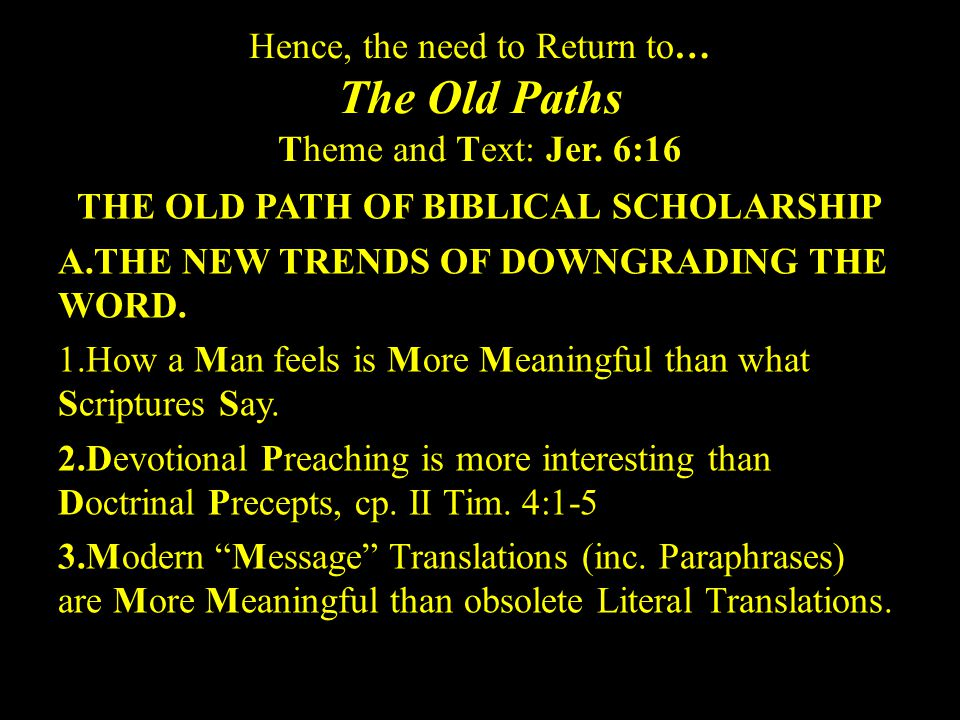 Hence, the need to Return to… The Old Paths Theme and Text: Jer.