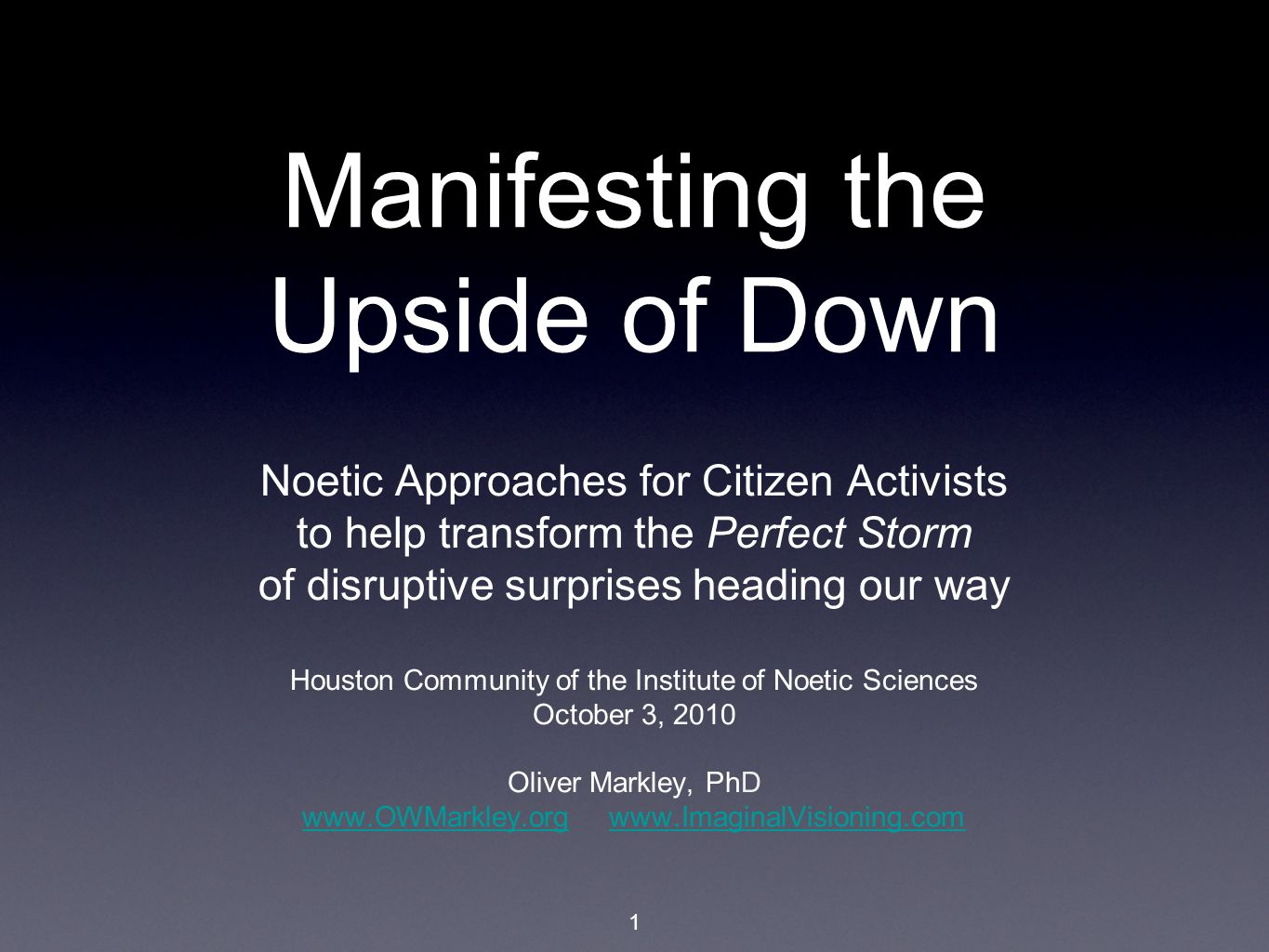 1 Manifesting the Upside of Down Noetic Approaches for Citizen Activists to help transform the Perfect Storm of disruptive surprises heading our way H