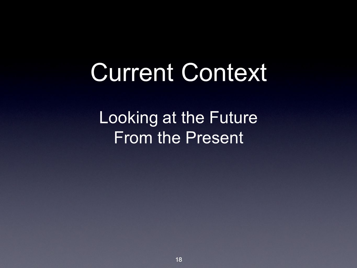 18 Current Context Looking at the Future From the Present
