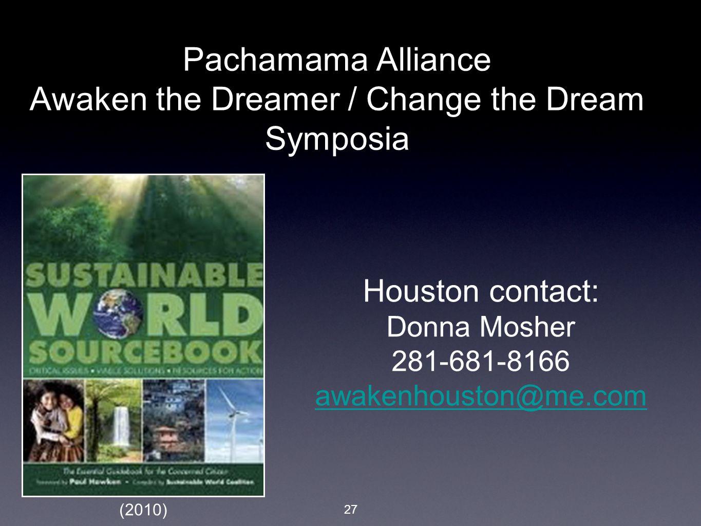 27 Pachamama Alliance Awaken the Dreamer / Change the Dream Symposia Houston contact: Donna Mosher 281-681-8166 awakenhouston@me.com (2010)
