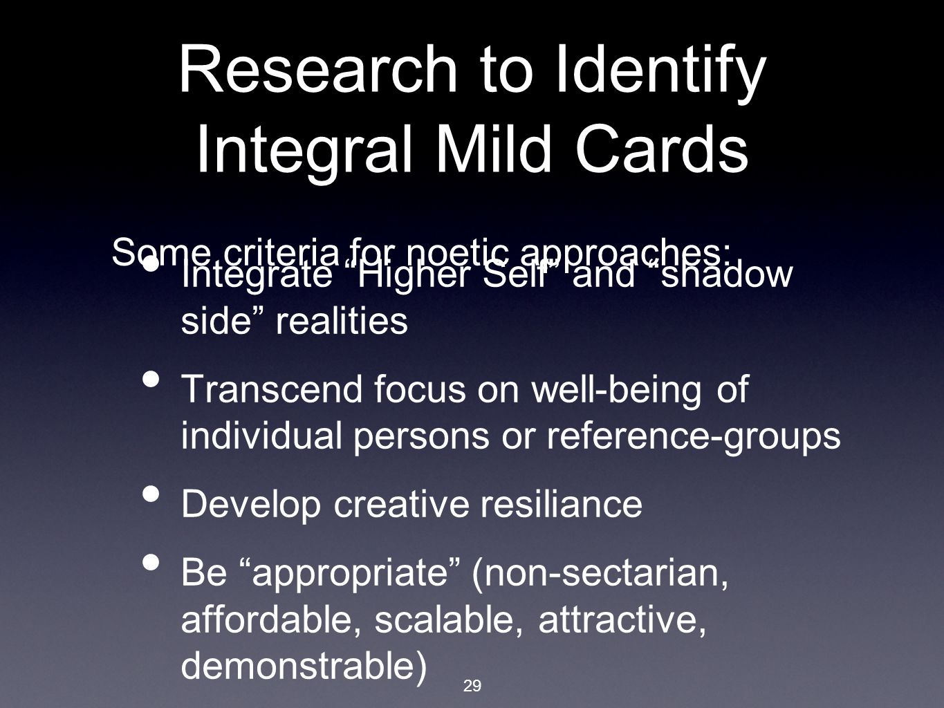 "29 Research to Identify Integral Mild Cards Integrate ""Higher Self"" and ""shadow side"" realities Transcend focus on well-being of individual persons or"