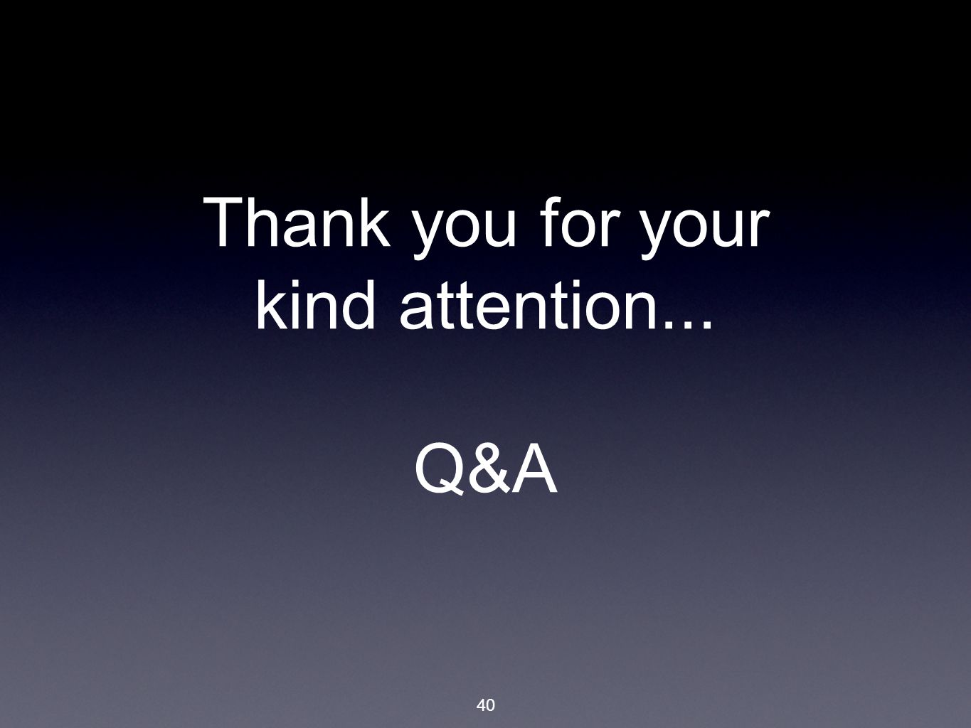 40 Thank you for your kind attention... Q&A