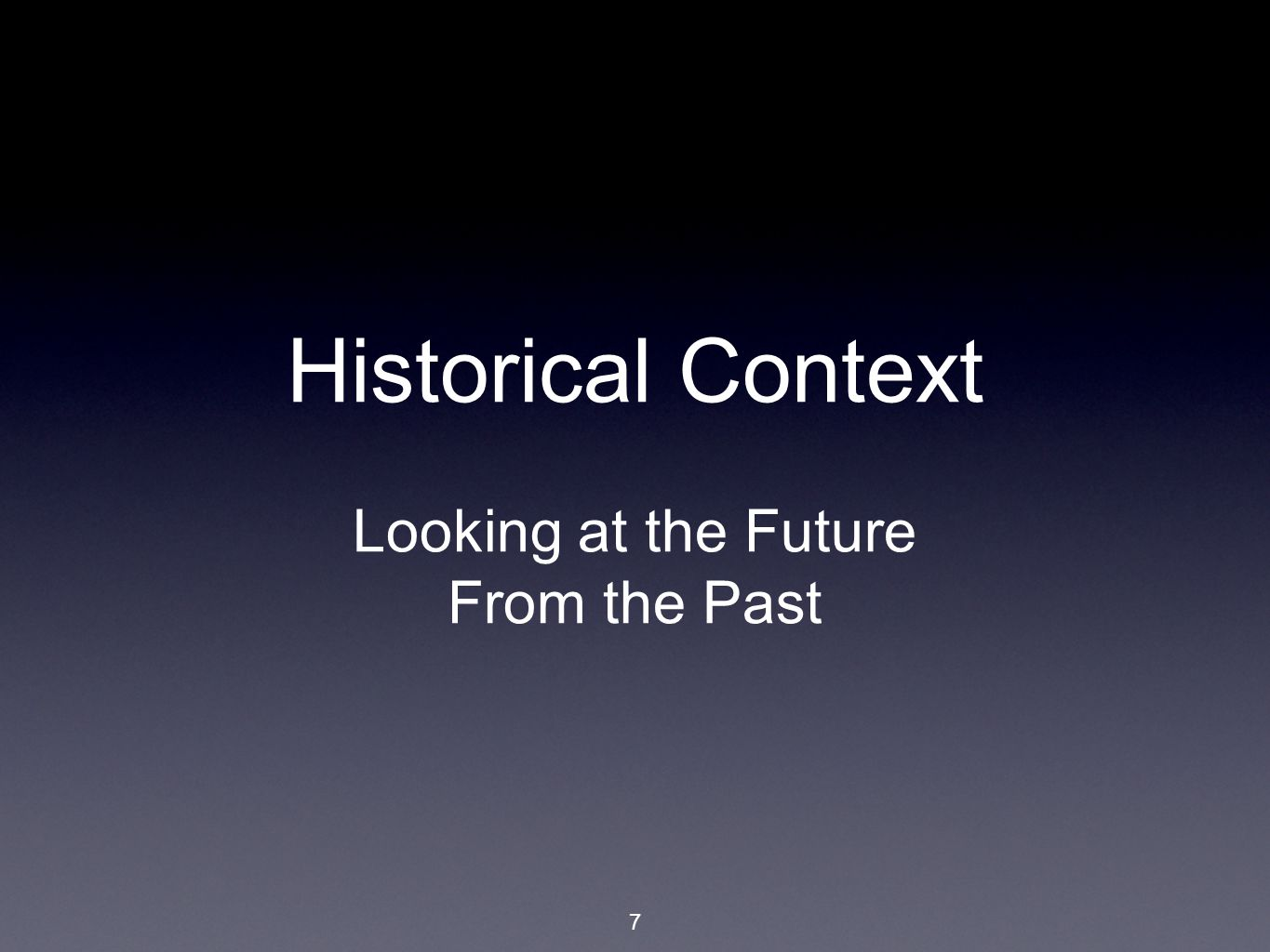 7 Historical Context Looking at the Future From the Past
