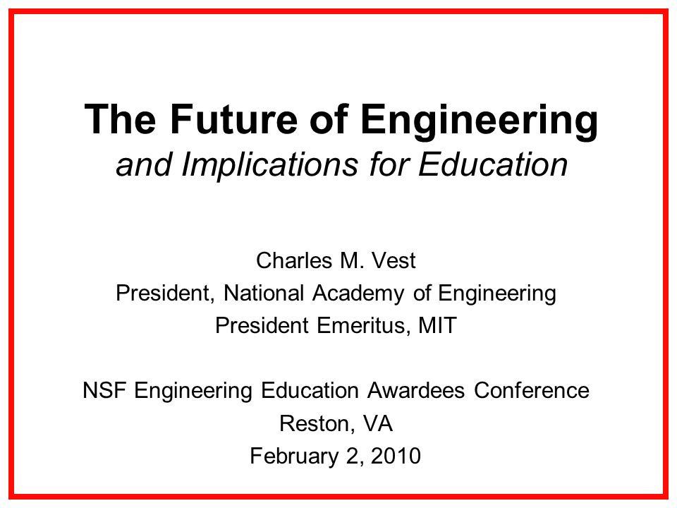 The Future of Engineering and Implications for Education Charles M.