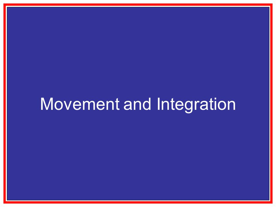 Movement and Integration