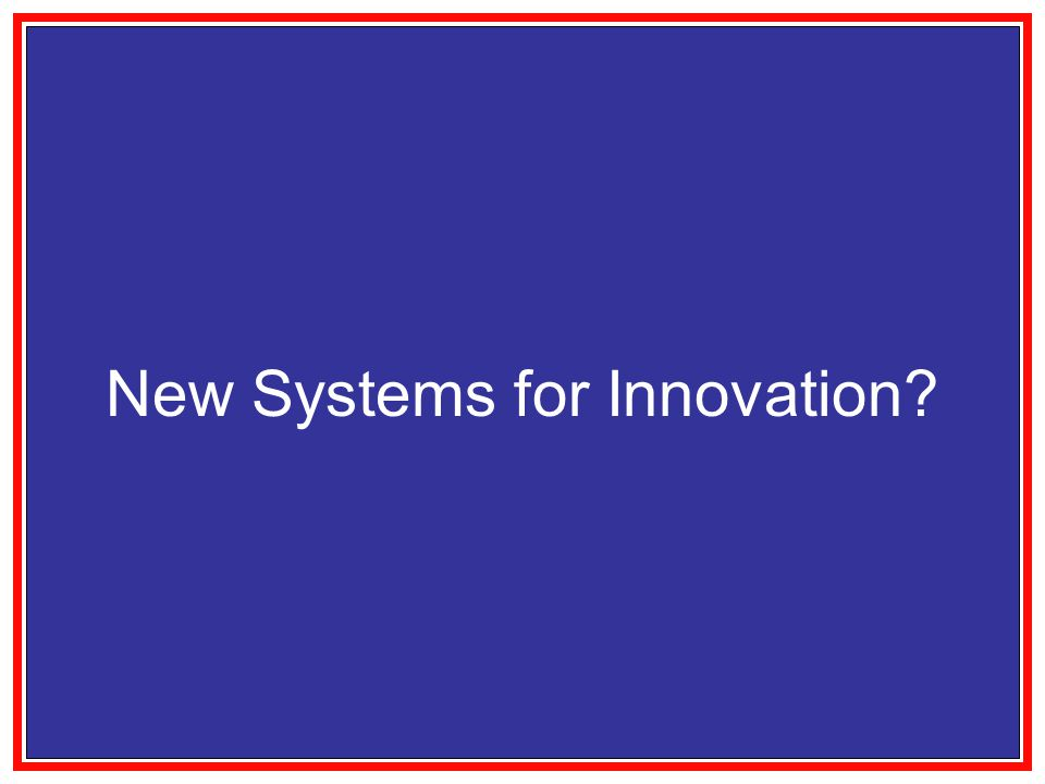 New Systems for Innovation