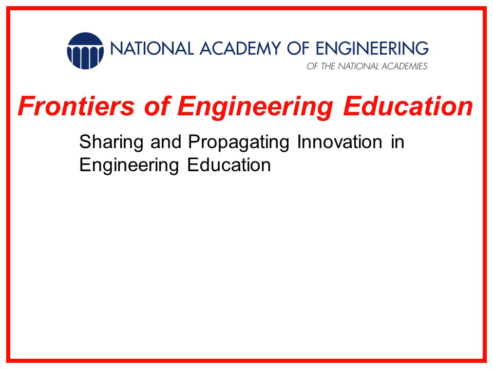 Frontiers of Engineering Education Sharing and Propagating Innovation in Engineering Education