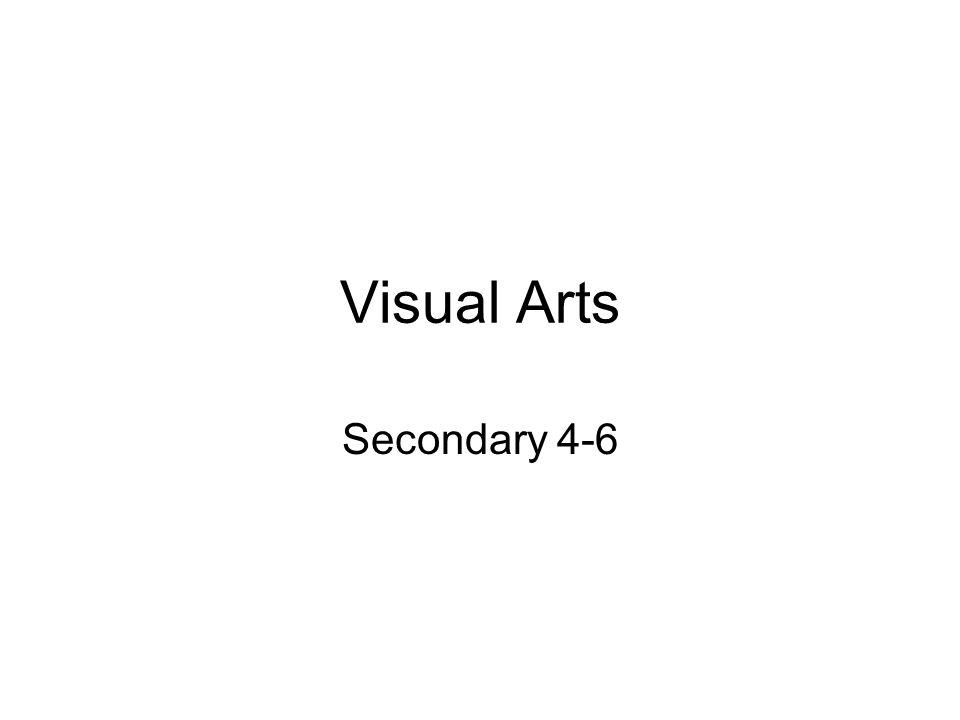Visual Arts Secondary 4-6