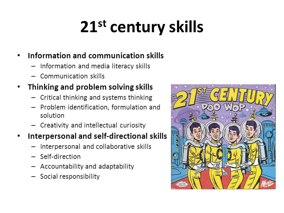 21 st century skills Information and communication skills – Information and media literacy skills – Communication skills Thinking and problem solving