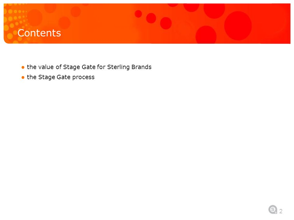 2 Contents the value of Stage Gate for Sterling Brands the Stage Gate process
