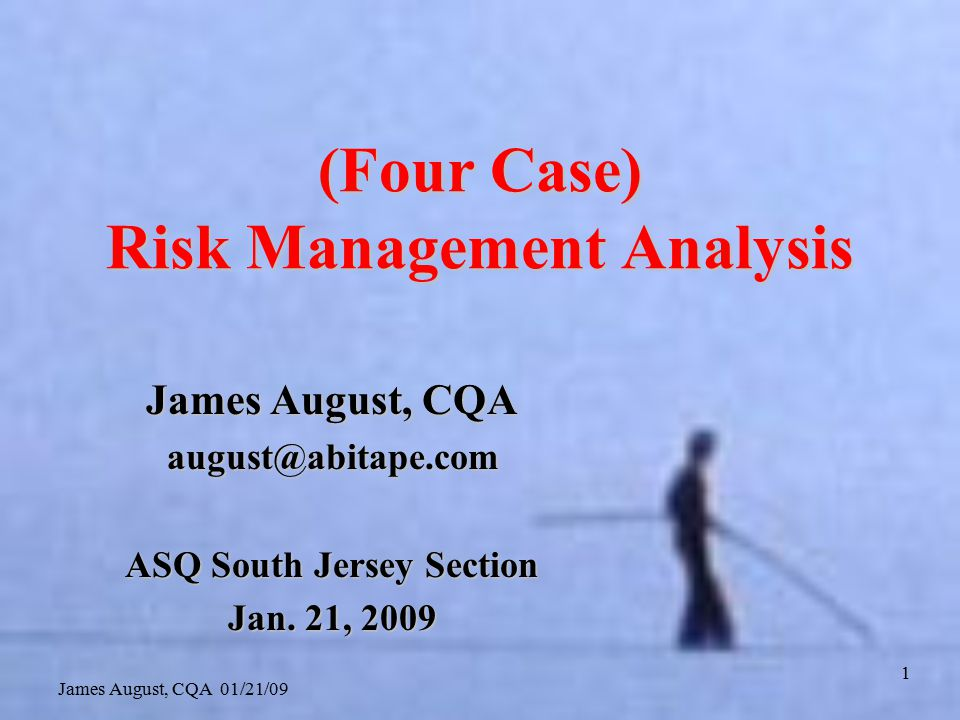James August, CQA 01/21/09 12 Risk definition Two occasions for which risk should be calculated: RTP and ITP –RTP (run the process): core processes which must be maintained to keep the current business performance level –ITP (improve the process): processes which may be improved increasing the performance level