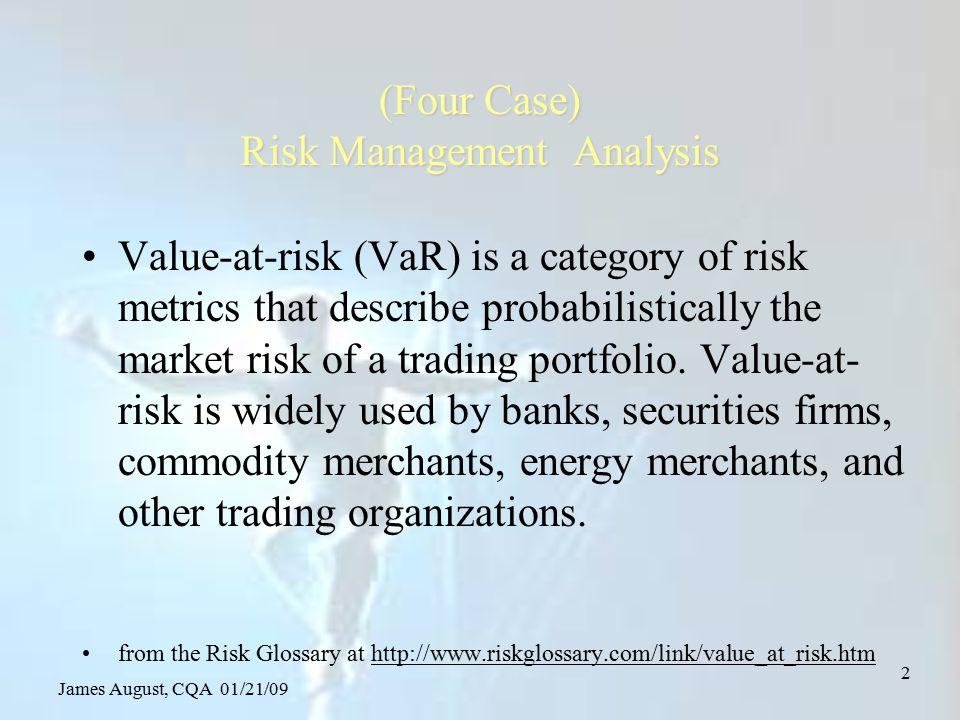 James August, CQA 01/21/09 53 Risk evaluation NPV = a 0 + a 1 /(1+i) + a 2 /(1+i) 2 + a 3 /(1+i) 3 +...