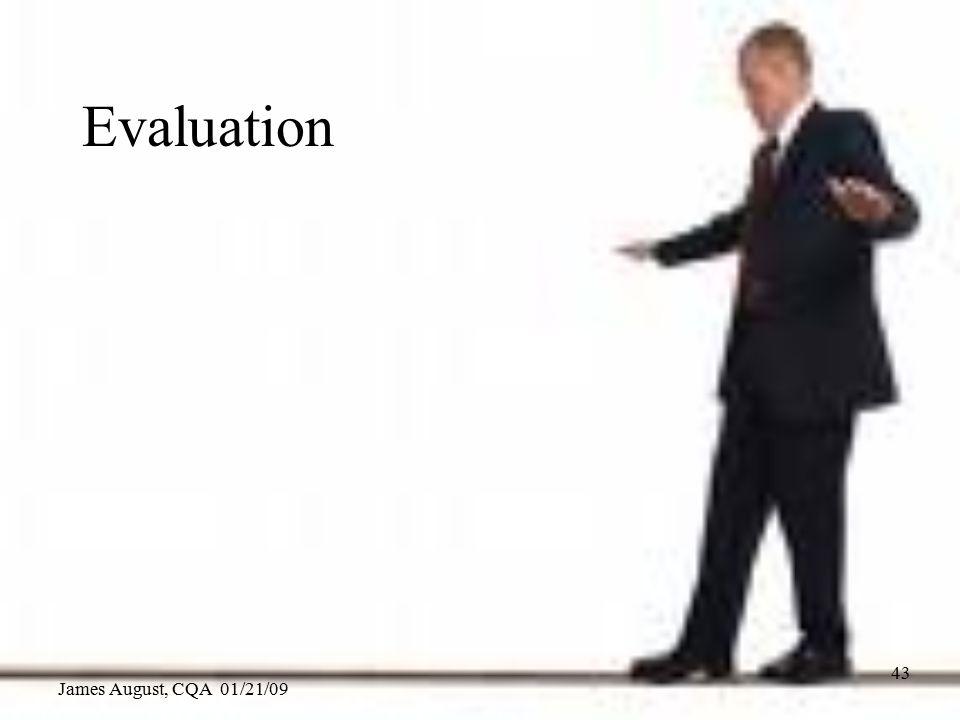 James August, CQA 01/21/09 43 Evaluation