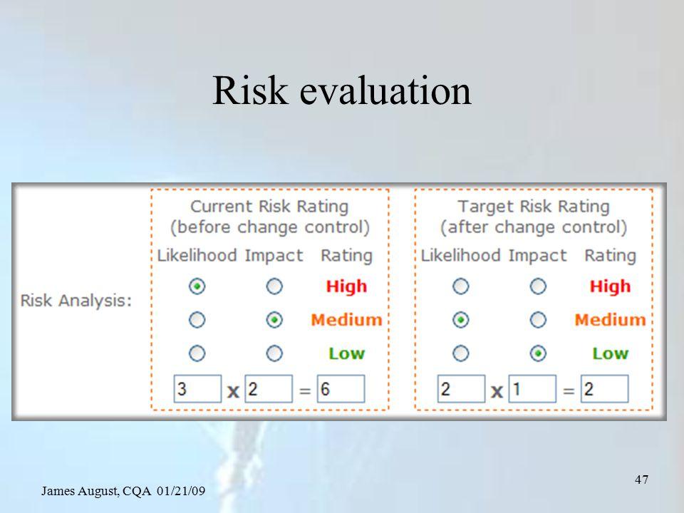 James August, CQA 01/21/09 47 Risk evaluation