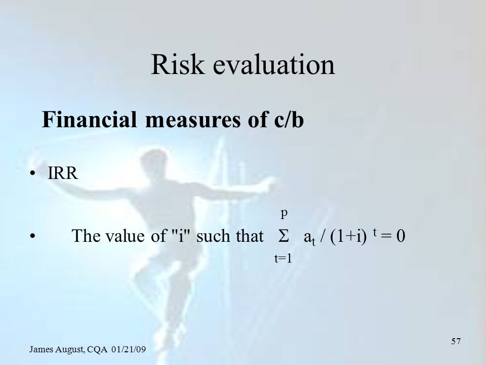 James August, CQA 01/21/09 57 Risk evaluation IRR p The value of