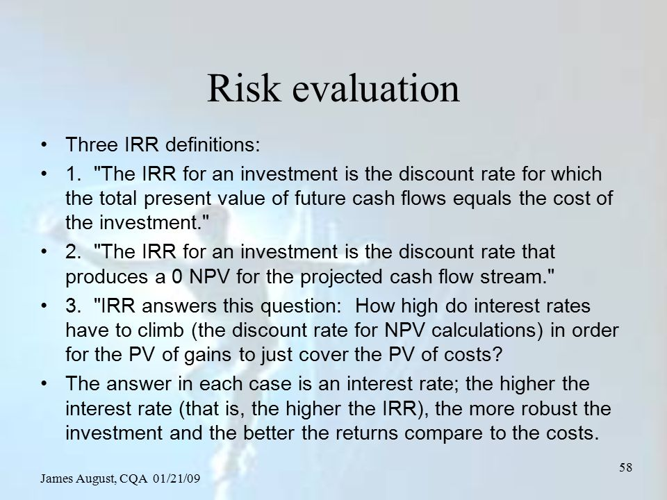 James August, CQA 01/21/09 58 Risk evaluation Three IRR definitions: 1.