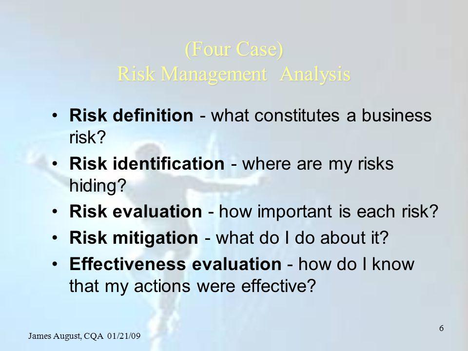 James August, CQA 01/21/09 67 Risk mitigation treatments Risk avoidance Risk reduction Risk retention Risk transfer